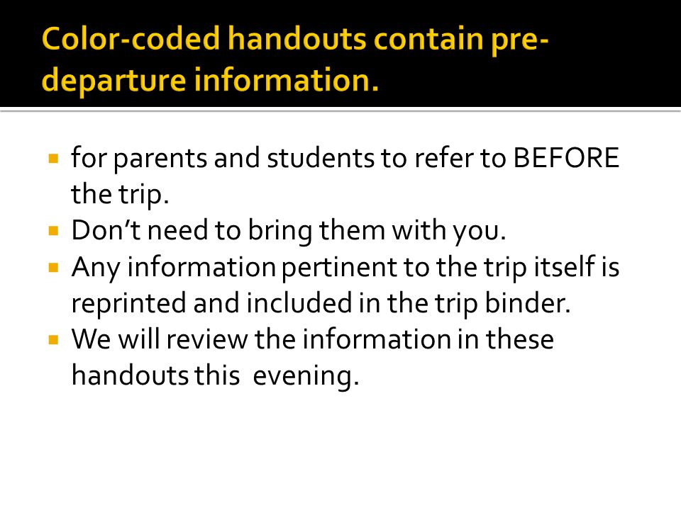 for parents and students to refer to BEFORE the trip.