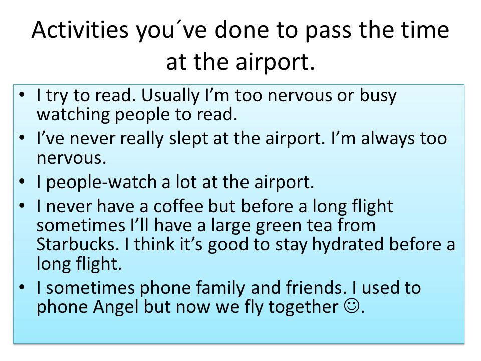 Activities you´ve done to pass the time at the airport.