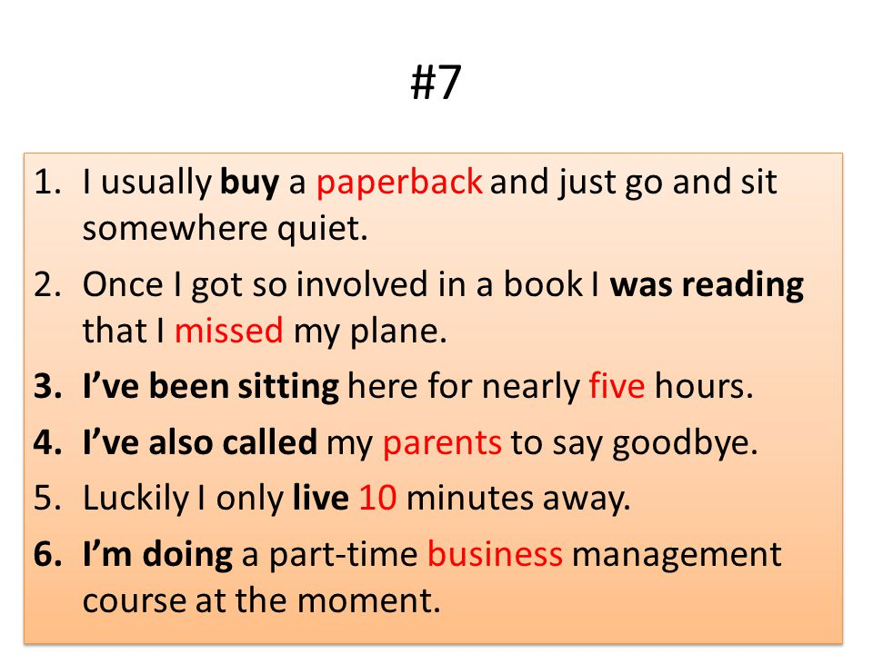 #7 1.I usually buy a paperback and just go and sit somewhere quiet.