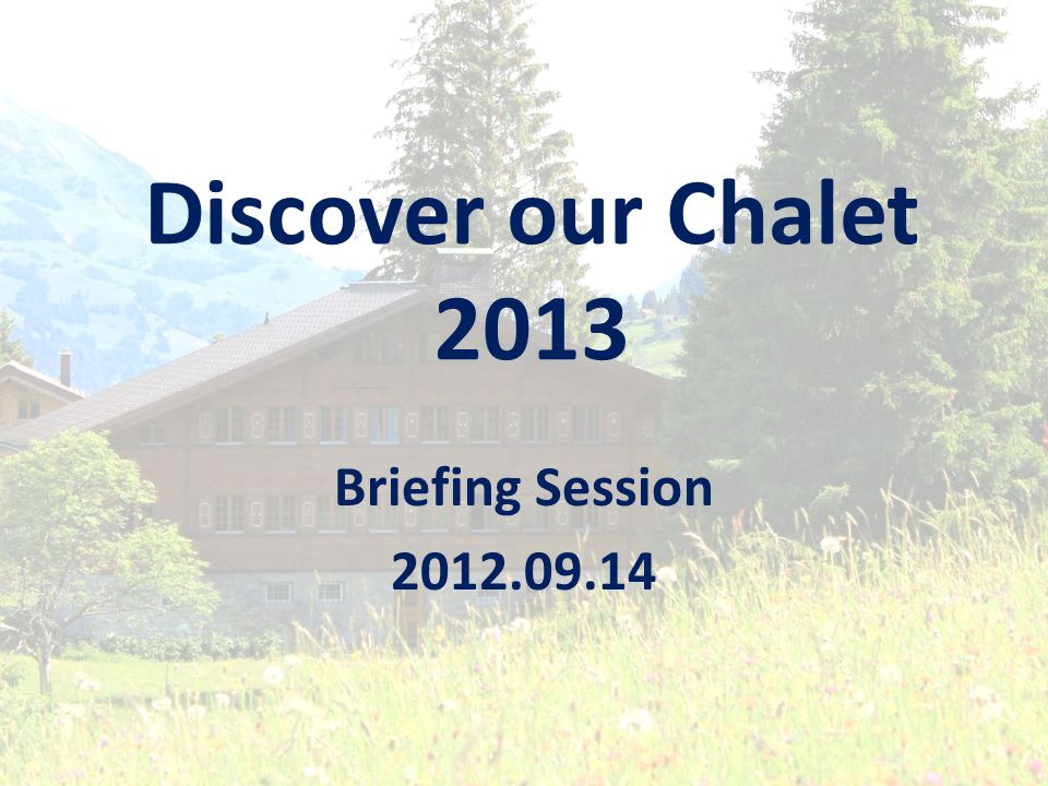 Discover our Chalet 2013 Briefing Session