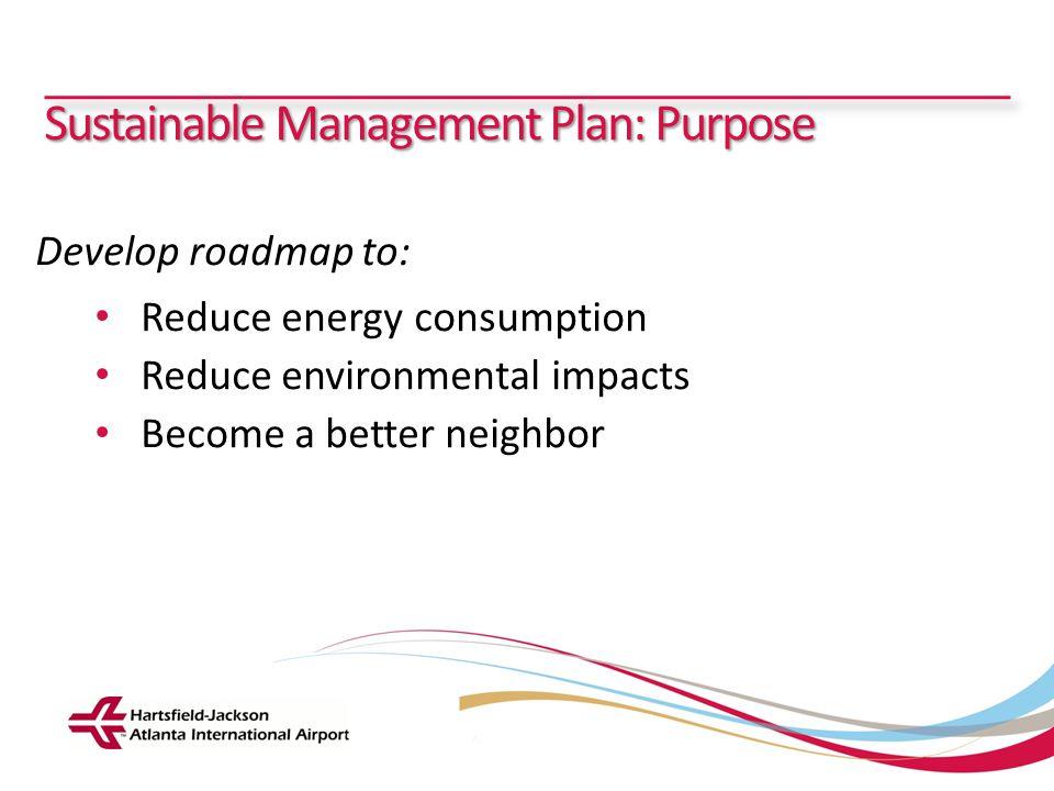 Hartsfield-Jackson Atlanta International Airport City of Atlanta Department of Aviation Sustainable Management Plan: Purpose Develop roadmap to: Reduc