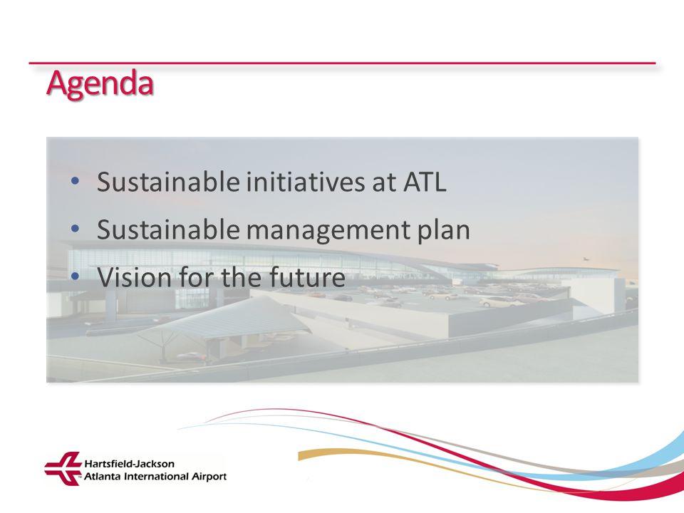 Hartsfield-Jackson Atlanta International Airport City of Atlanta Department of Aviation Agenda Sustainable initiatives at ATL Sustainable management p