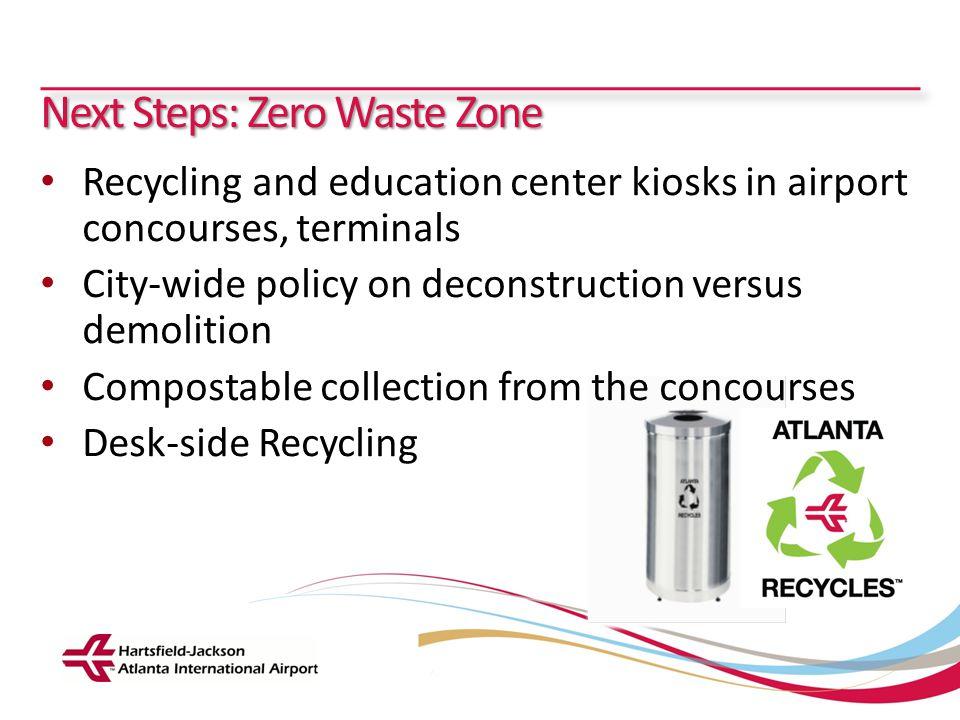 Hartsfield-Jackson Atlanta International Airport City of Atlanta Department of Aviation Next Steps: Zero Waste Zone Recycling and education center kio