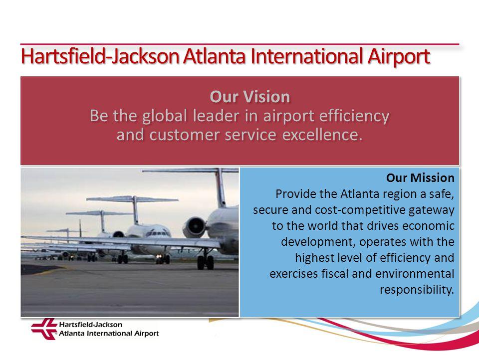 Hartsfield-Jackson Atlanta International Airport City of Atlanta Department of Aviation Hartsfield-Jackson Atlanta International Airport Our Vision Be
