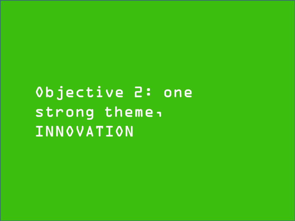 Objective 2: one strong theme, INNOVATION