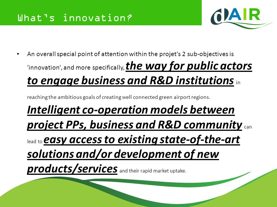 Whats innovation? An overall special point of attention within the projet's 2 sub-objectives is 'innovation', and more specifically, the way for publi