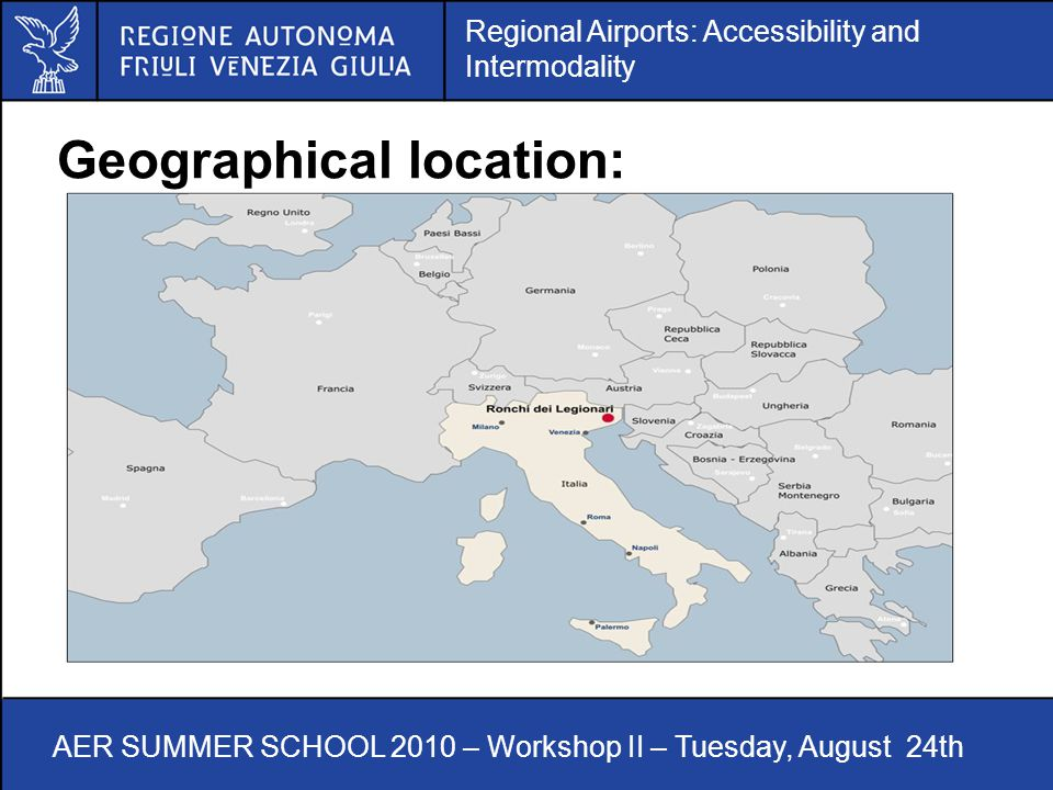 Regional Airports: Accessibility and Intermodality AER SUMMER SCHOOL 2010 – Workshop II – Tuesday, August 24th Geographical location: