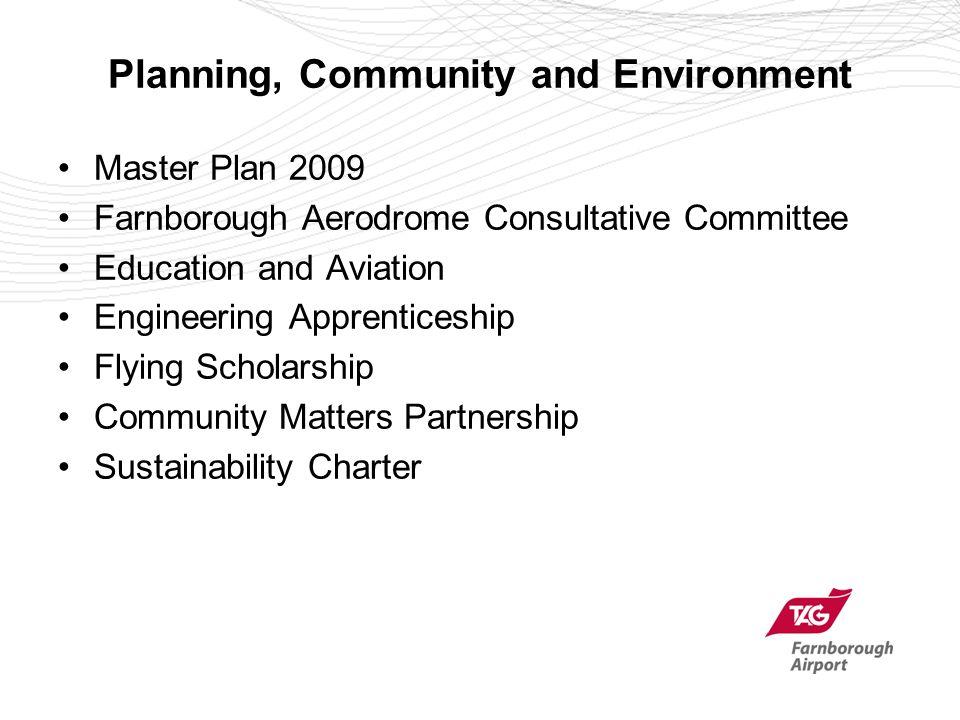 Planning, Community and Environment Master Plan 2009 Farnborough Aerodrome Consultative Committee Education and Aviation Engineering Apprenticeship Flying Scholarship Community Matters Partnership Sustainability Charter