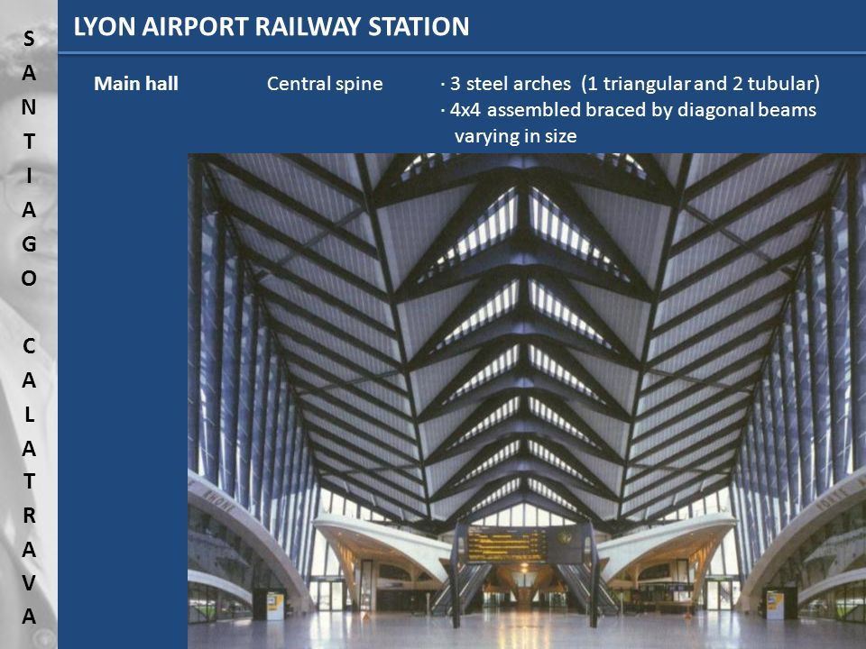 LYON AIRPORT RAILWAY STATION Main hallCentral spine· 3 steel arches (1 triangular and 2 tubular) · 4x4 assembled braced by diagonal beams varying in size
