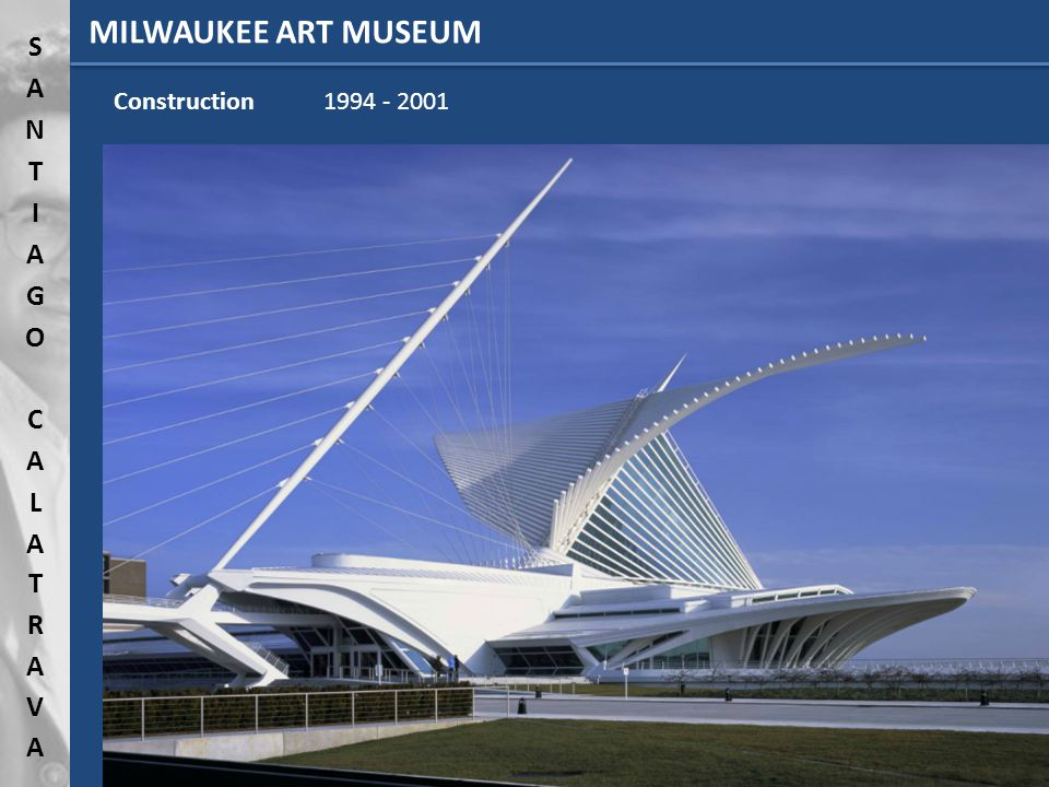 Construction1994 - 2001 MILWAUKEE ART MUSEUM