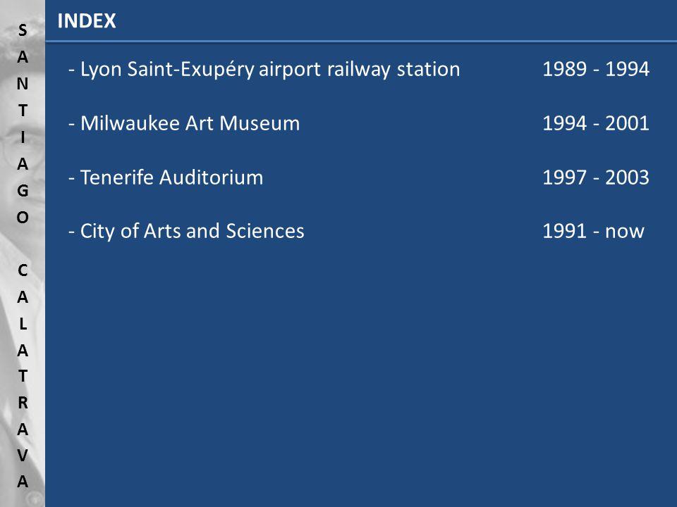 INDEX - Lyon Saint-Exupéry airport railway station1989 - 1994 - Milwaukee Art Museum1994 - 2001 - Tenerife Auditorium1997 - 2003 - City of Arts and Sciences1991 - now