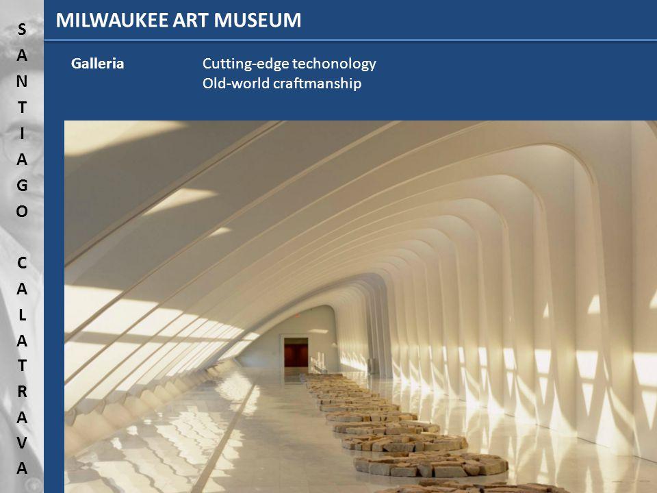 Galleria Cutting-edge techonology Old-world craftmanship MILWAUKEE ART MUSEUM