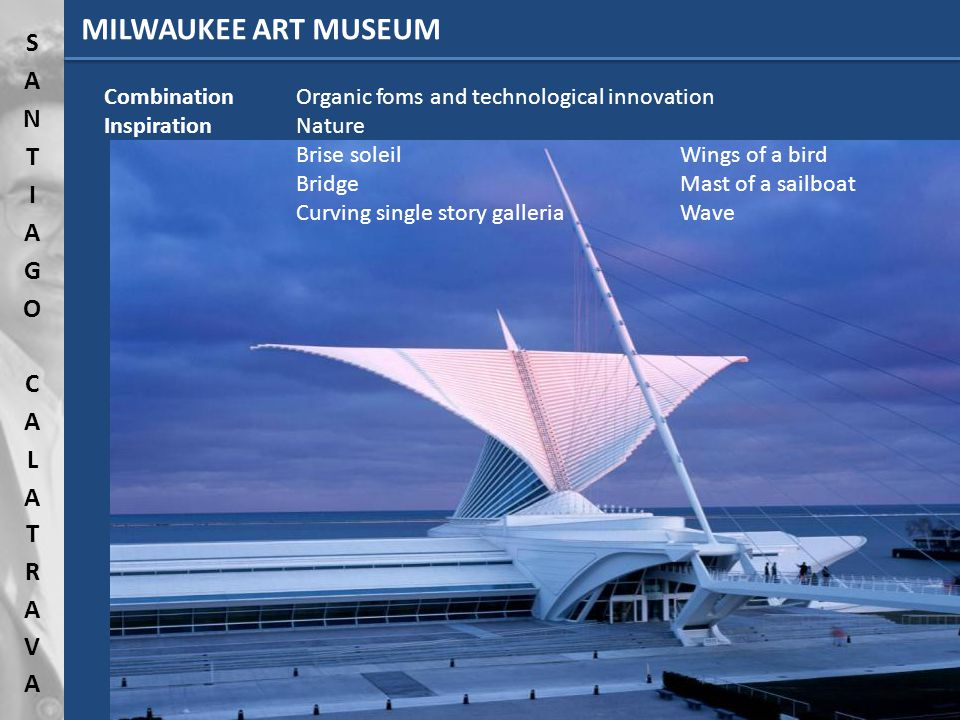 Combination Organic foms and technological innovation Inspiration Nature Brise soleilWings of a bird BridgeMast of a sailboat Curving single story galleriaWave MILWAUKEE ART MUSEUM