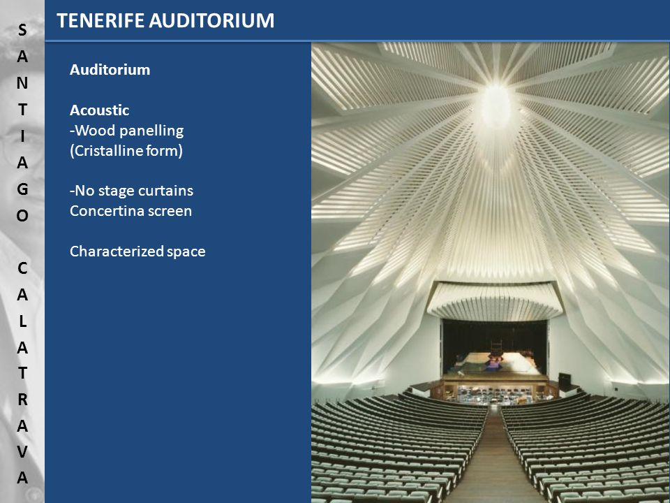 TENERIFE AUDITORIUM Auditorium Acoustic -Wood panelling (Cristalline form) -No stage curtains Concertina screen Characterized space