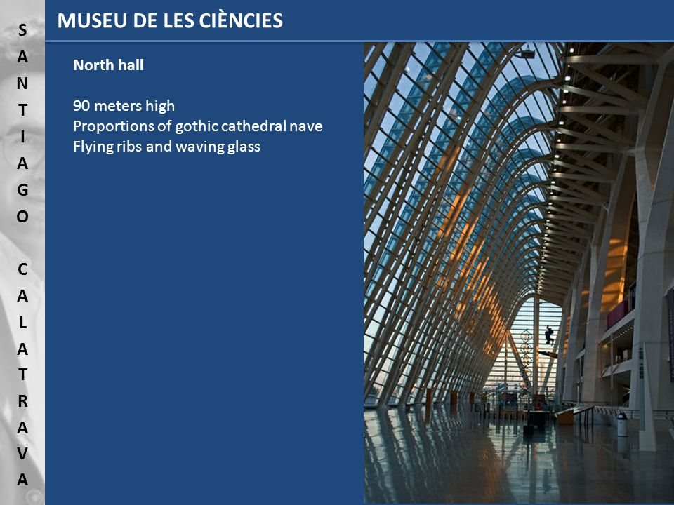 North hall 90 meters high Proportions of gothic cathedral nave Flying ribs and waving glass MUSEU DE LES CIÈNCIES