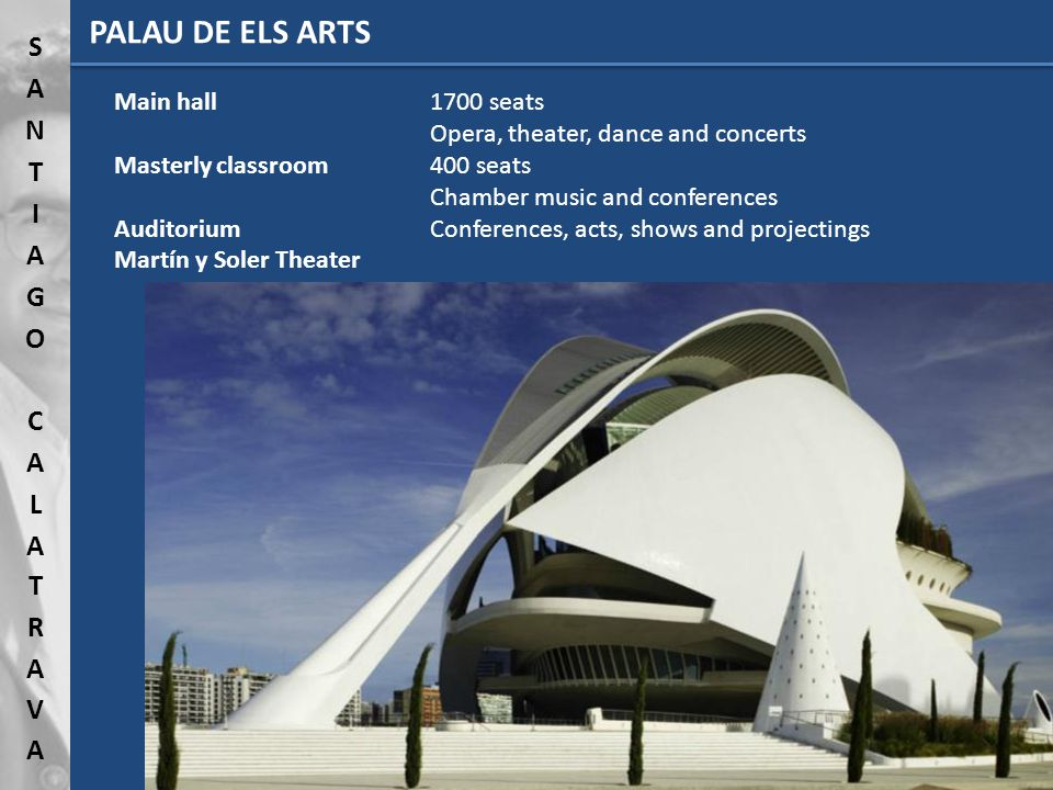 PALAU DE ELS ARTS Main hall1700 seats Opera, theater, dance and concerts Masterly classroom400 seats Chamber music and conferences AuditoriumConferences, acts, shows and projectings Martín y Soler Theater