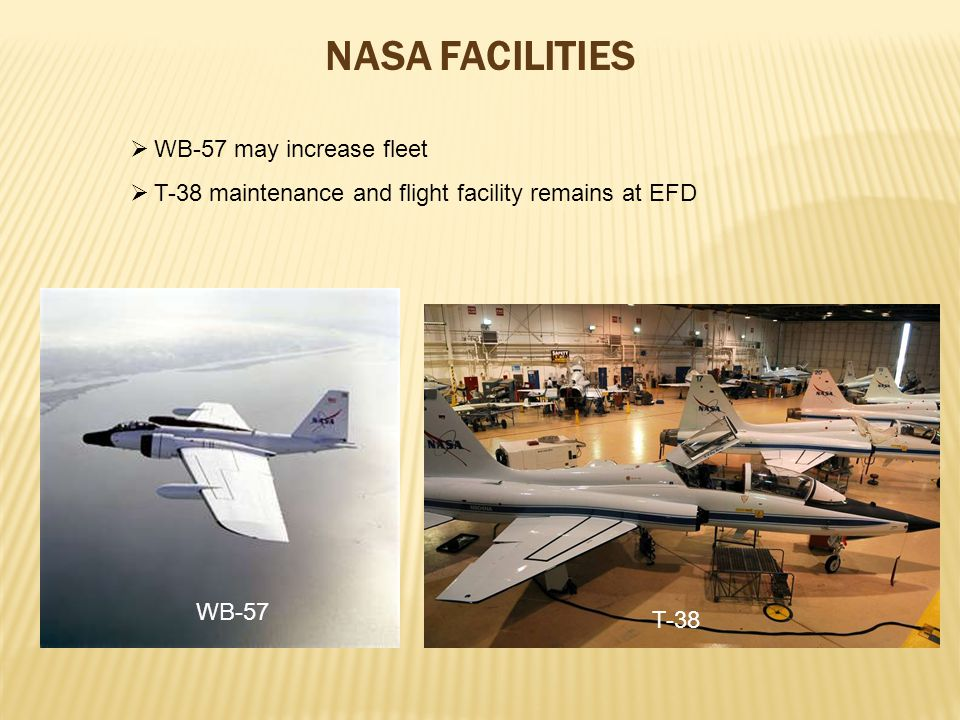 WB-57 T-38 WB-57 may increase fleet T-38 maintenance and flight facility remains at EFD NASA FACILITIES