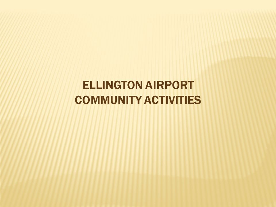 ELLINGTON AIRPORT COMMUNITY ACTIVITIES