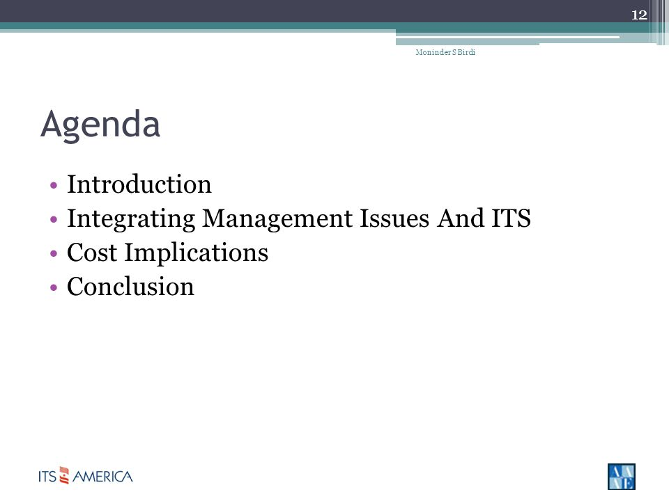 Agenda Introduction Integrating Management Issues And ITS Cost Implications Conclusion Moninder S Birdi 12
