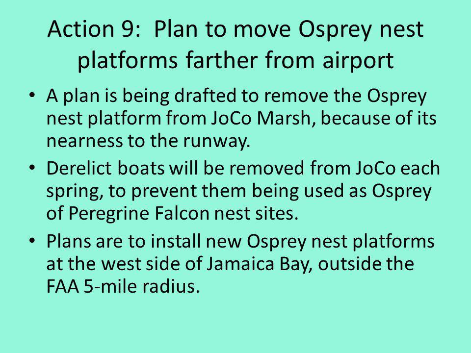 Action 9: Plan to move Osprey nest platforms farther from airport A plan is being drafted to remove the Osprey nest platform from JoCo Marsh, because