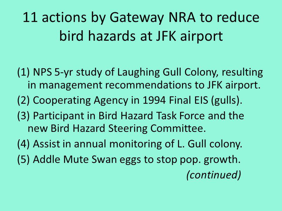 11 actions by Gateway NRA to reduce bird hazards at JFK airport (1) NPS 5-yr study of Laughing Gull Colony, resulting in management recommendations to JFK airport.