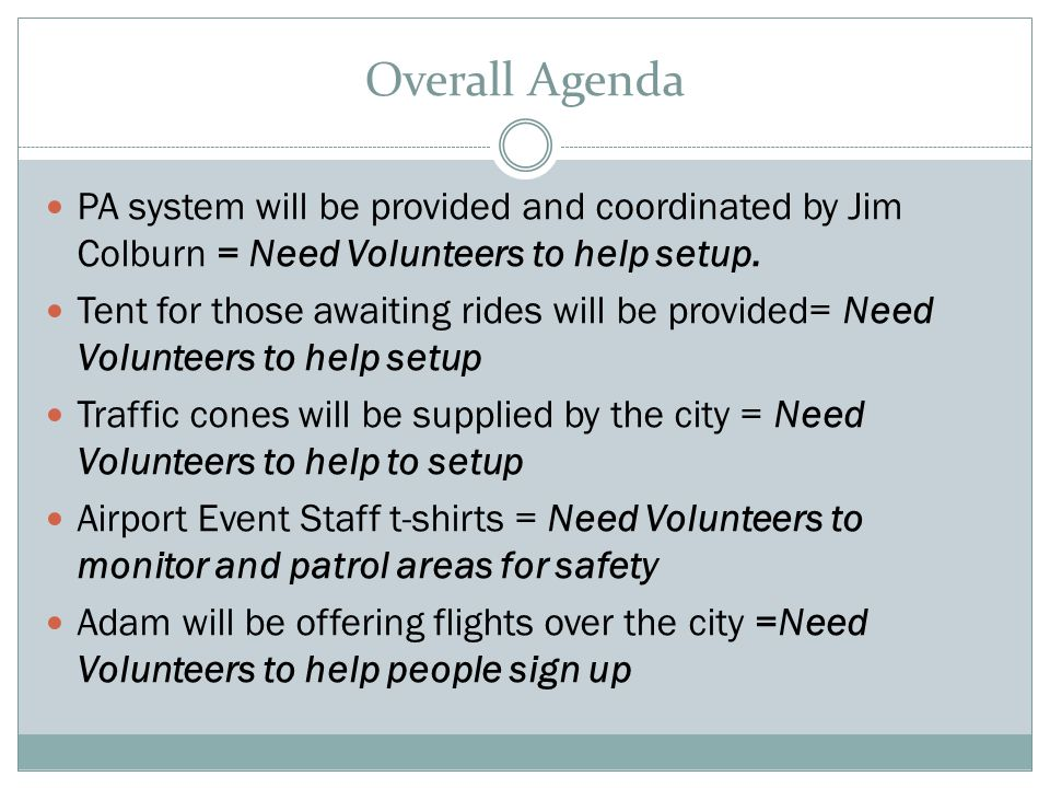Overall Agenda PA system will be provided and coordinated by Jim Colburn = Need Volunteers to help setup.