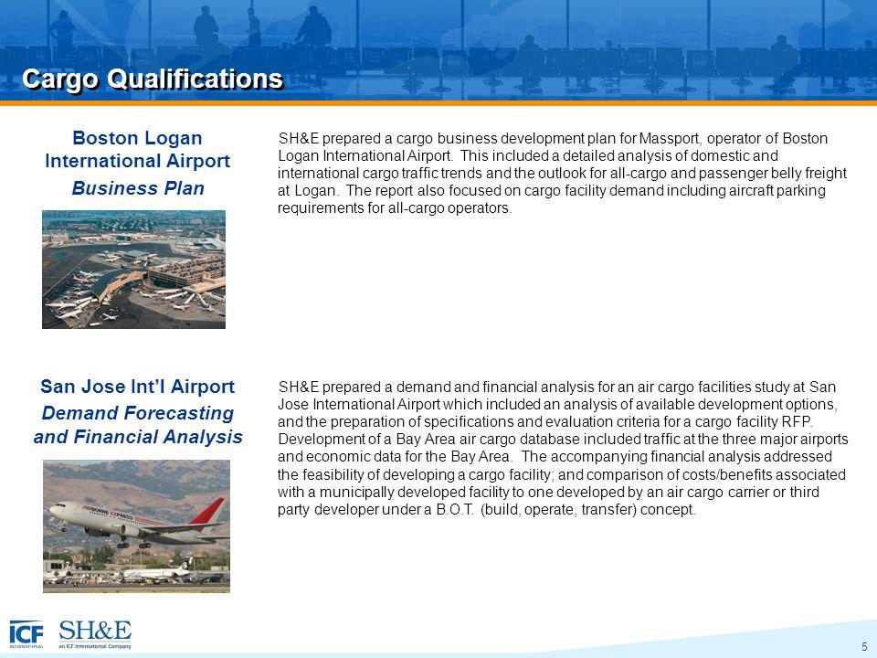 5 Cargo Qualifications Boston Logan International Airport Business Plan SH&E prepared a cargo business development plan for Massport, operator of Boston Logan International Airport.