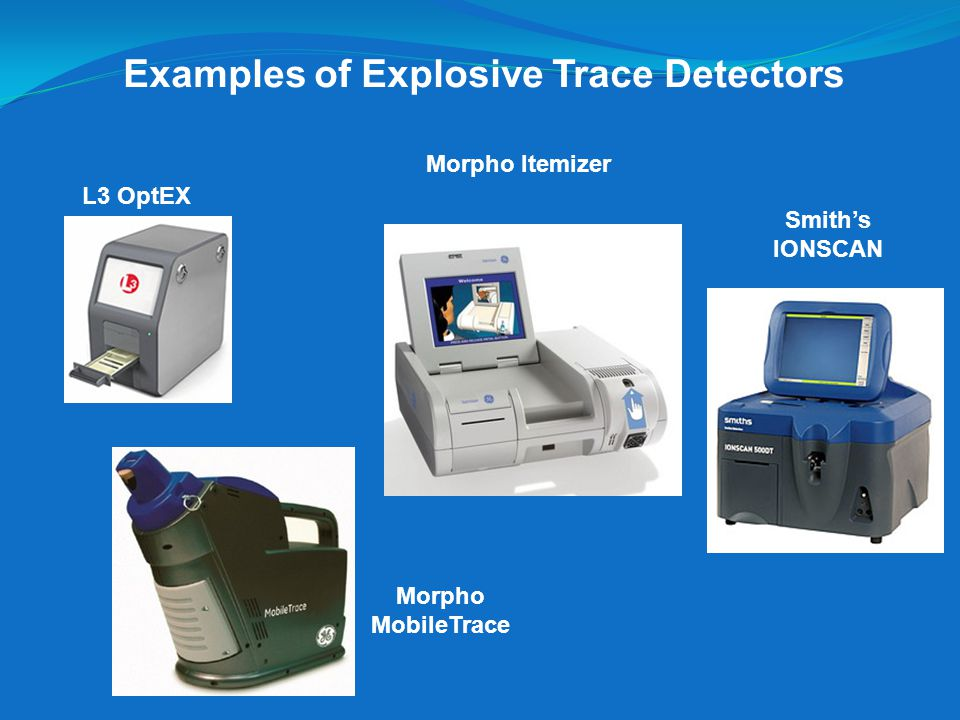 Examples of Explosive Trace Detectors L3 OptEX Morpho Itemizer Morpho MobileTrace Smiths IONSCAN