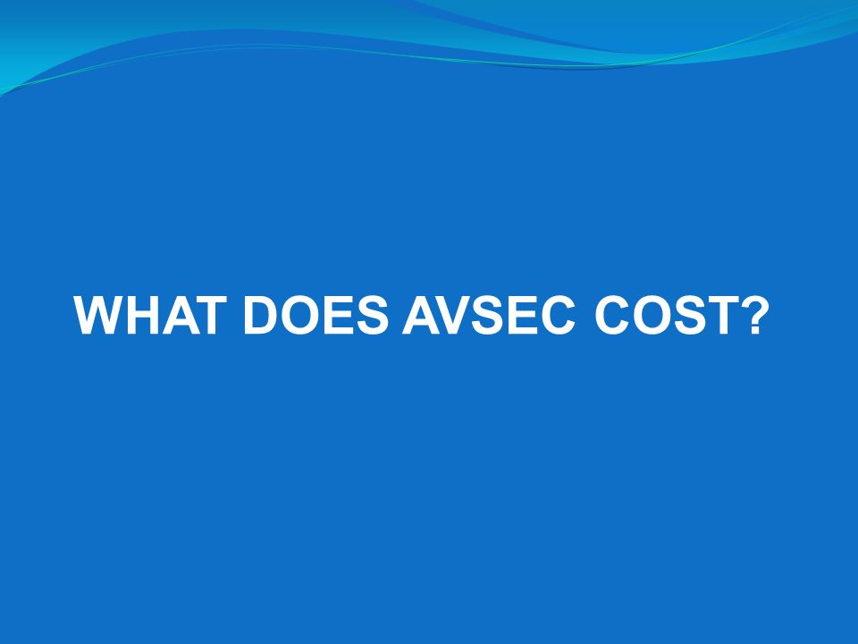 WHAT DOES AVSEC COST?