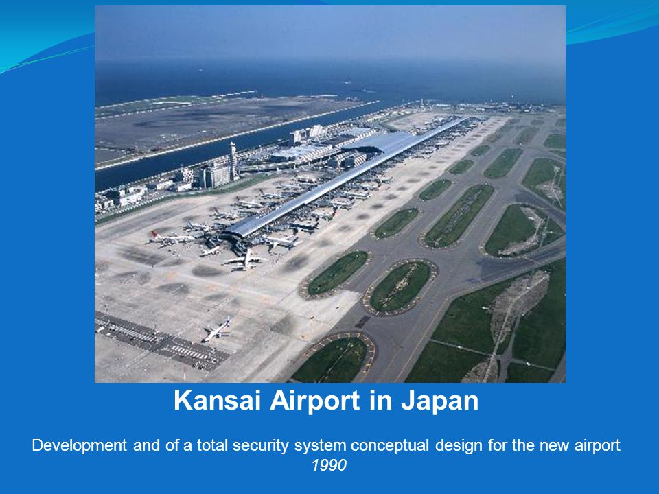 Kansai Airport in Japan Development and of a total security system conceptual design for the new airport 1990