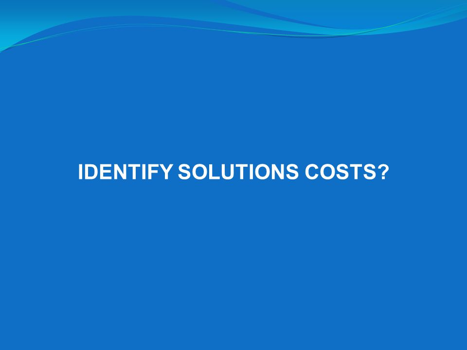 IDENTIFY SOLUTIONS COSTS?