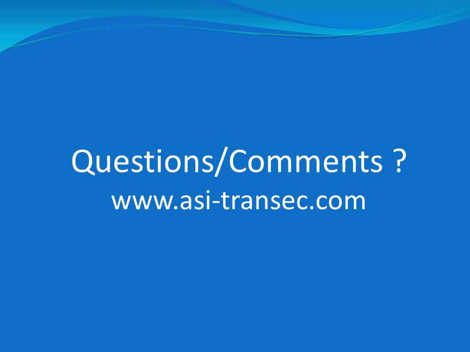 Questions/Comments ? www.asi-transec.com