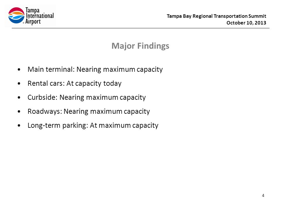 Tampa Bay Regional Transportation Summit October 10, 2013 Recommendations Main terminal area needs to be decongested as soon as possible Major source of congestion is curbside rental car facilities.