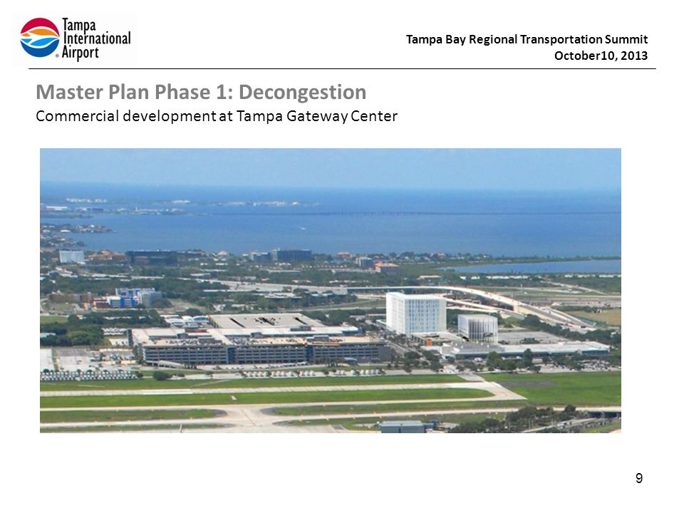 Tampa Bay Regional Transportation Summit October10, 2013 9 Master Plan Phase 1: Decongestion Commercial development at Tampa Gateway Center