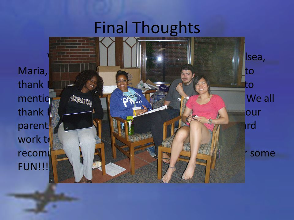 Final Thoughts We would like to thank our counselors Chelsea, Maria, Benny, and Lillian.