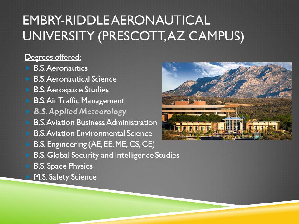 EMBRY-RIDDLE AERONAUTICAL UNIVERSITY (PRESCOTT, AZ CAMPUS) Degrees offered: B.S. Aeronautics B.S. Aeronautical Science B.S. Aerospace Studies B.S. Air