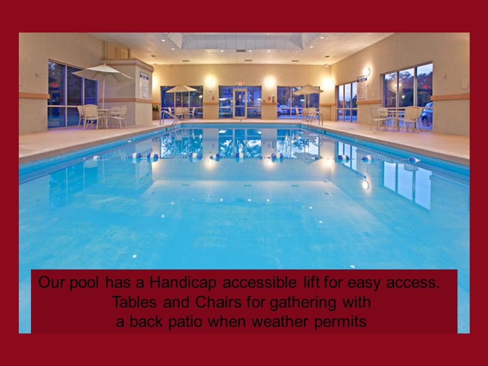 Our pool has a Handicap accessible lift for easy access. Tables and Chairs for gathering with a back patio when weather permits