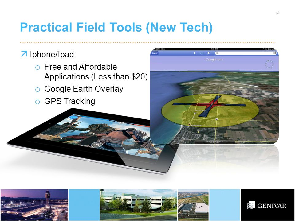 Practical Field Tools (New Tech) 14 Iphone/Ipad: o Free and Affordable Applications (Less than $20) o Google Earth Overlay o GPS Tracking