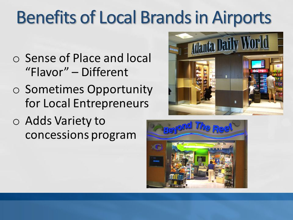 Benefits of Local Brands in Airports Benefits of Local Brands in Airports o Sense of Place and local Flavor – Different o Sometimes Opportunity for Lo