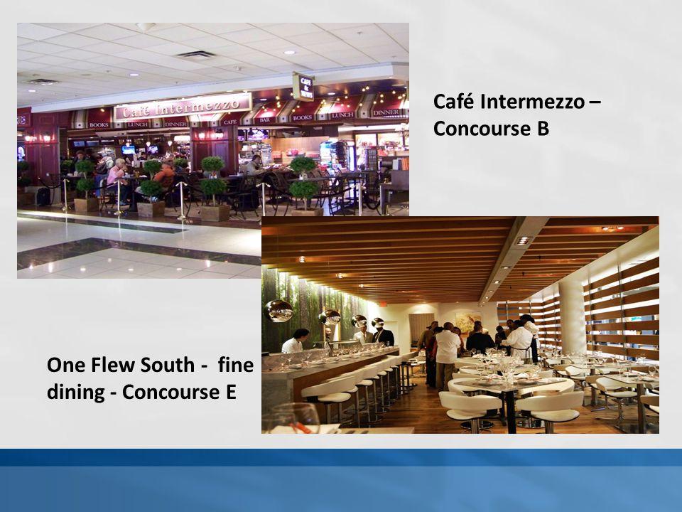 One Flew South - fine dining - Concourse E Café Intermezzo – Concourse B