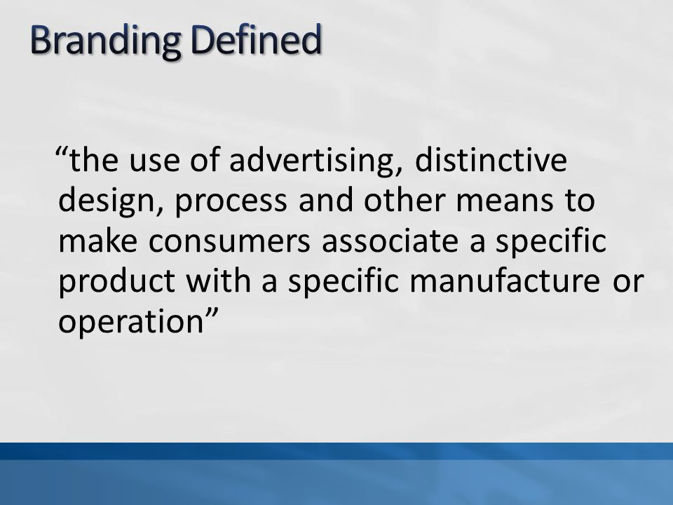 the use of advertising, distinctive design, process and other means to make consumers associate a specific product with a specific manufacture or oper