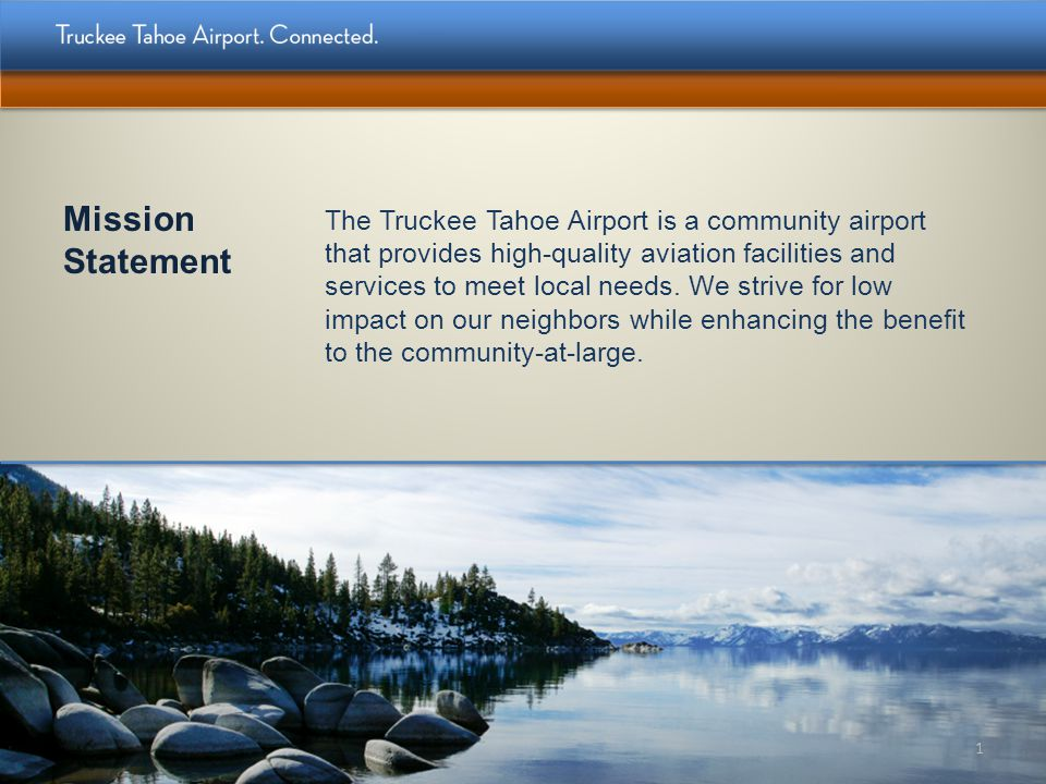 Mission Statement The Truckee Tahoe Airport is a community airport that provides high-quality aviation facilities and services to meet local needs. We