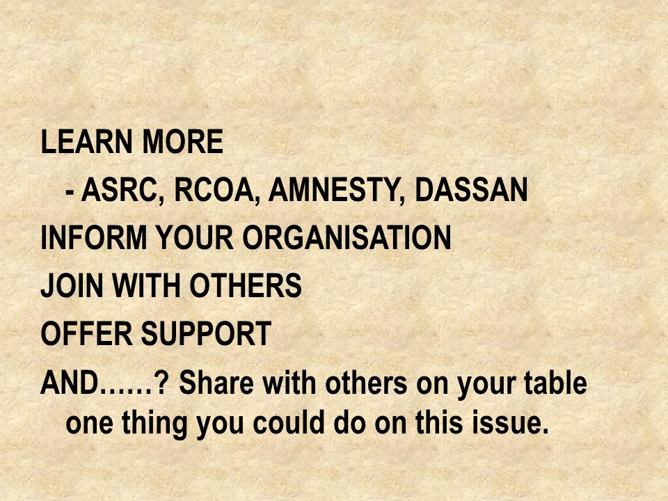 LEARN MORE - ASRC, RCOA, AMNESTY, DASSAN INFORM YOUR ORGANISATION JOIN WITH OTHERS OFFER SUPPORT AND…….