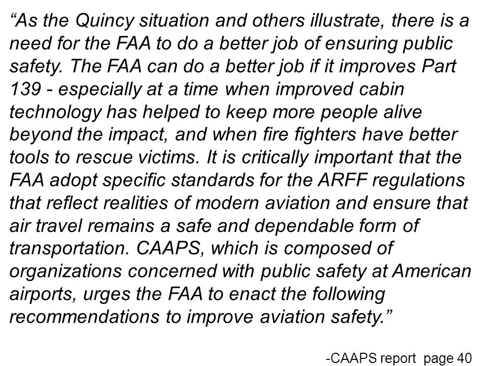 As the Quincy situation and others illustrate, there is a need for the FAA to do a better job of ensuring public safety. The FAA can do a better job i