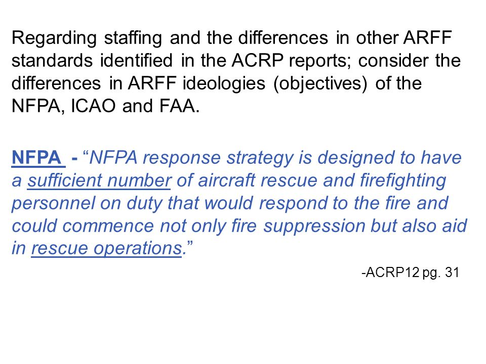 Regarding staffing and the differences in other ARFF standards identified in the ACRP reports; consider the differences in ARFF ideologies (objectives