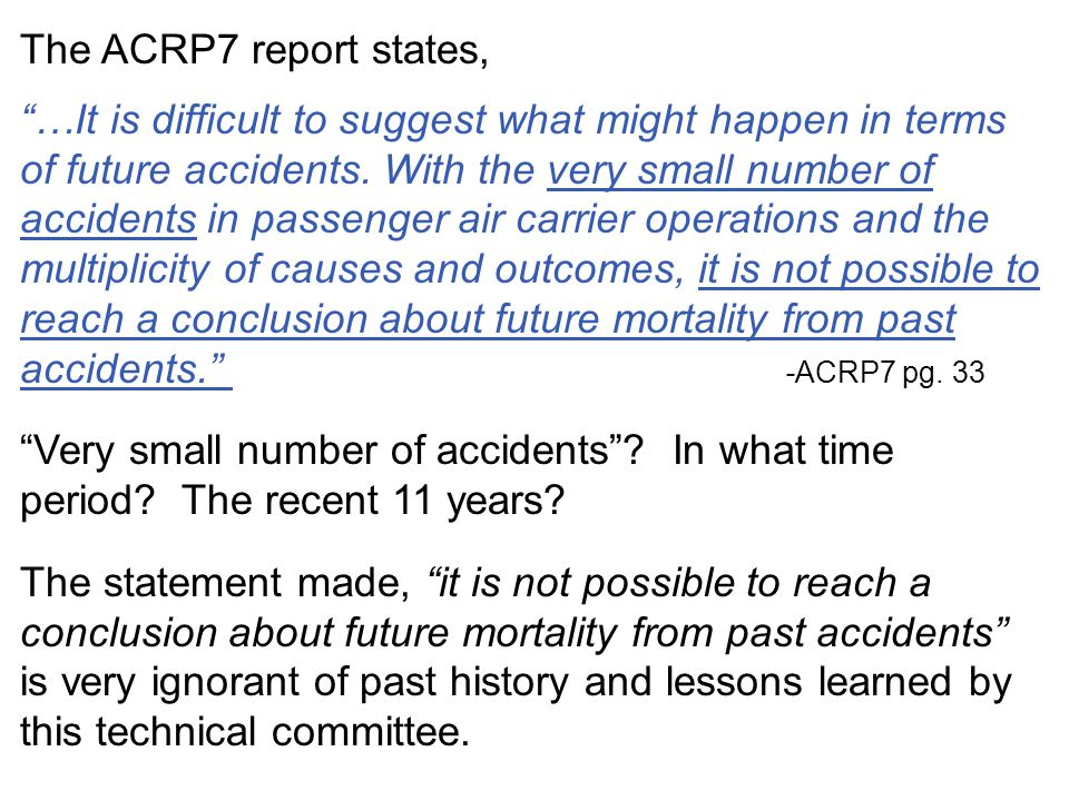 The ACRP7 report states, …It is difficult to suggest what might happen in terms of future accidents. With the very small number of accidents in passen