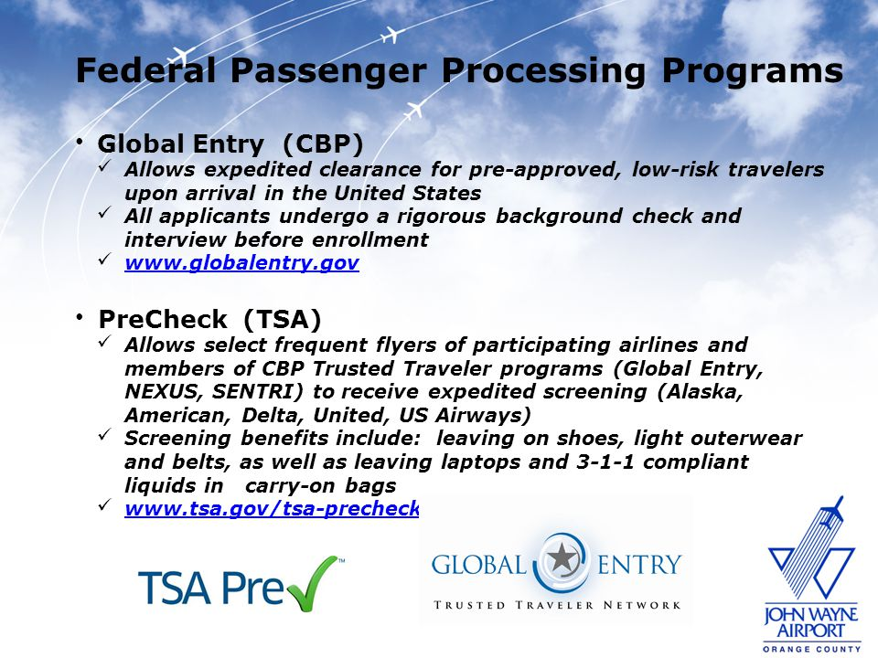 Federal Passenger Processing Programs Global Entry (CBP) Allows expedited clearance for pre-approved, low-risk travelers upon arrival in the United St