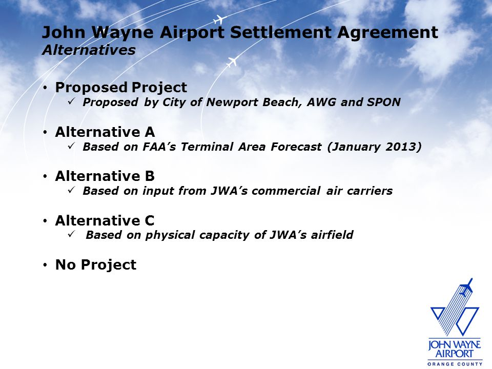John Wayne Airport Settlement Agreement Alternatives Proposed Project Proposed by City of Newport Beach, AWG and SPON Alternative A Based on FAAs Term