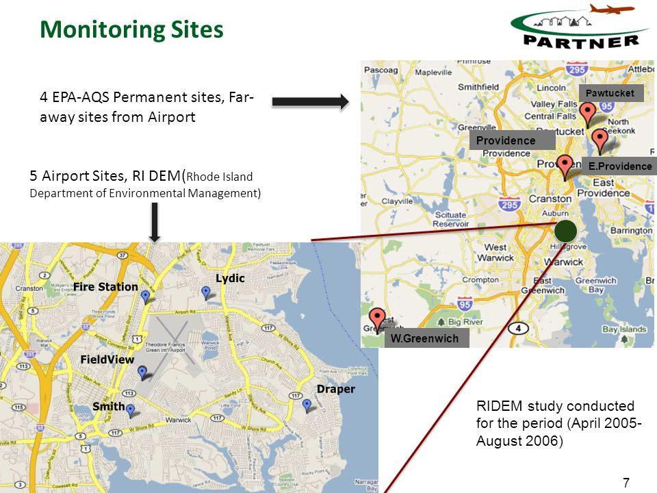 7 Monitoring Sites 4 EPA-AQS Permanent sites, Far- away sites from Airport 5 Airport Sites, RI DEM( Rhode Island Department of Environmental Management) Pawtucket Providence E.Providence W.Greenwich RIDEM study conducted for the period (April 2005- August 2006)