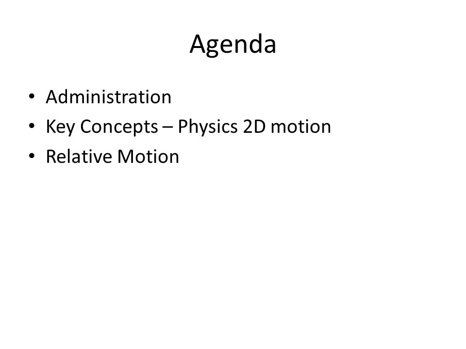 Administration Key Concepts – Physics 2D motion Relative Motion Agenda